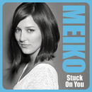 Stuck On You/MEIKO