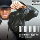 エイント・シンキン・バウト・ユー feat.クリス・ブラウン (feat. Chris Brown)/Bow Wow