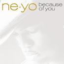 NE-YO/BECAUSE OF YOU/Ne-Yo