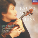 Saint-Saëns: Violin Concertos Nos.1 & 3; Havanaise; Introduction & Rondo capriccioso/Kyung Wha Chung, London Symphony Orchestra, Lawrence Foster, Royal Philharmonic Orchestra, Orchestre Symphonique de Montréal, Charles Dutoit