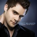 Blame It On My Youth/Matt Belsante