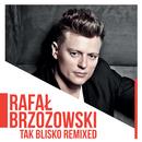 Tak Blisko (Remixed)/Rafal Brzozowski