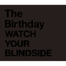 WATCH YOUR BLINDSIDE/The Birthday