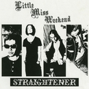 Little Miss Weekend/STRAIGHTENER
