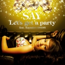 Let's get a party (feat. Kayzabro (DS455))/SAY