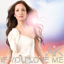 IF YOU LOVE ME/AK