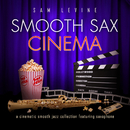 Smooth Sax Cinema: A Cinematic Smooth Jazz Collection Featuring Saxophone/Sam Levine