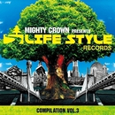 MIGHTY CROWN -THE FAR EAST RULAZ- presents LIFESTYLE RECORDS COMPILATION Vol.3/VARIOUS