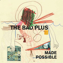 Made Possible/The Bad Plus