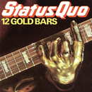 12 Gold Bars/Status Quo