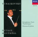 Tchaikovsky: Symphony No.6/Romeo and Juliet/Orchestre Symphonique de Montréal, Charles Dutoit
