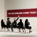DO YOU DREAMS COME TRUE?/DREAMS COME TRUE