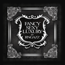 Fancy, Sexy & Luxury/Fingazz