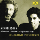 Mendelssohn: Cello Sonatas; Songs Without Words/Mischa Maisky, Sergio Tiempo