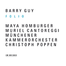 Guy: Folio/Barry Guy, Maya Homburger, Muriel Cantoreggi, Christoph Poppen, Münchener Kammerorchester