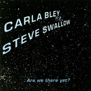 Are We There Yet?/Carla Bley, Steve Swallow