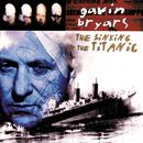 ギャヴィン・ブライヤーズ:タイタニック号の沈没/Gavin Bryars Ensemble, Gavin Bryars