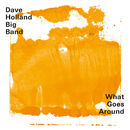 What Goes Around/Dave Holland Big Band