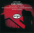 Copland: Grohg; Prelude for Chamber Orchestra; Hear Ye! Hear Ye!/The Cleveland Orchestra, London Sinfonietta, Oliver Knussen