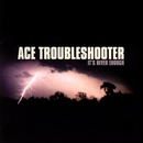 It's Never Enough/Ace Troubleshooter