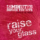 Raise Your Glass (Cover Of The Month)/15 Minutes Before The Dive