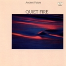 Quiet Fire/Ancient Future