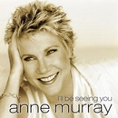 I'll Be Seeing You/Anne Murray