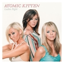 Ladies Night/Atomic Kitten