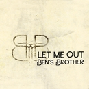 Let Me Out/Ben's Brother