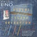 Desert Island Selection/Brian Eno