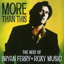 More Than This - The Best Of Bryan Ferry And Roxy Music/Bryan Ferry, Roxy Music