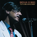 Let's Stick Together (Remastered 1999)/Bryan Ferry