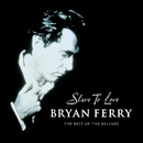 Slave To Love - The Best Of The Ballads/Bryan Ferry