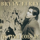 As Time Goes By/Bryan Ferry