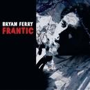 Frantic/Bryan Ferry