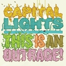 This Is An Outrage!/Capital Lights