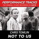 Not To Us (Performance Tracks)/Chris Tomlin