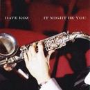 It Might Be You (Instrumental)/Dave Koz
