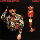 LOVE EDUCATION/DARLIN'