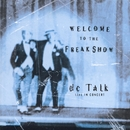 Welcome To The Freak Show Live/dc Talk