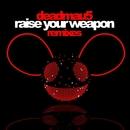 Raise Your Weapon (Remixes)/deadmau5