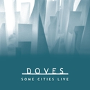 Some Cities Live EP/Doves