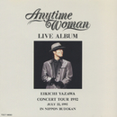 LIVE ALBUM Anytime Woman (LIVE ALBUM Anytime Woman EIKICHI YAZAWA CONCERT TOUR 1992 JULY 22, 1992 IN NIPPON BUDOKAN)/矢沢永吉