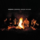 Fireworks (Singles 1997-2002)/Embrace