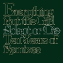 Adapt Or Die - 10 Years Of Remixes/Everything But The Girl