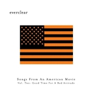 Songs From An American Movie: Good Time For A Bad Attitude/Everclear