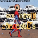 We Have Explosive/Future Sound Of London