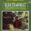 Too Late To Worry/Glen Campbell