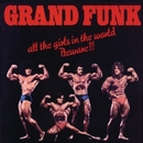 All The Girls In The World Beware!!! (Remastered)/Grand Funk Railroad
