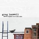 Three Flights From Alto Nido/Greg Laswell